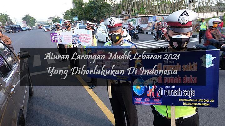 Aturan Larangan Mudik Lebaran 2021 Yang Diberlakukan Di Indonesia